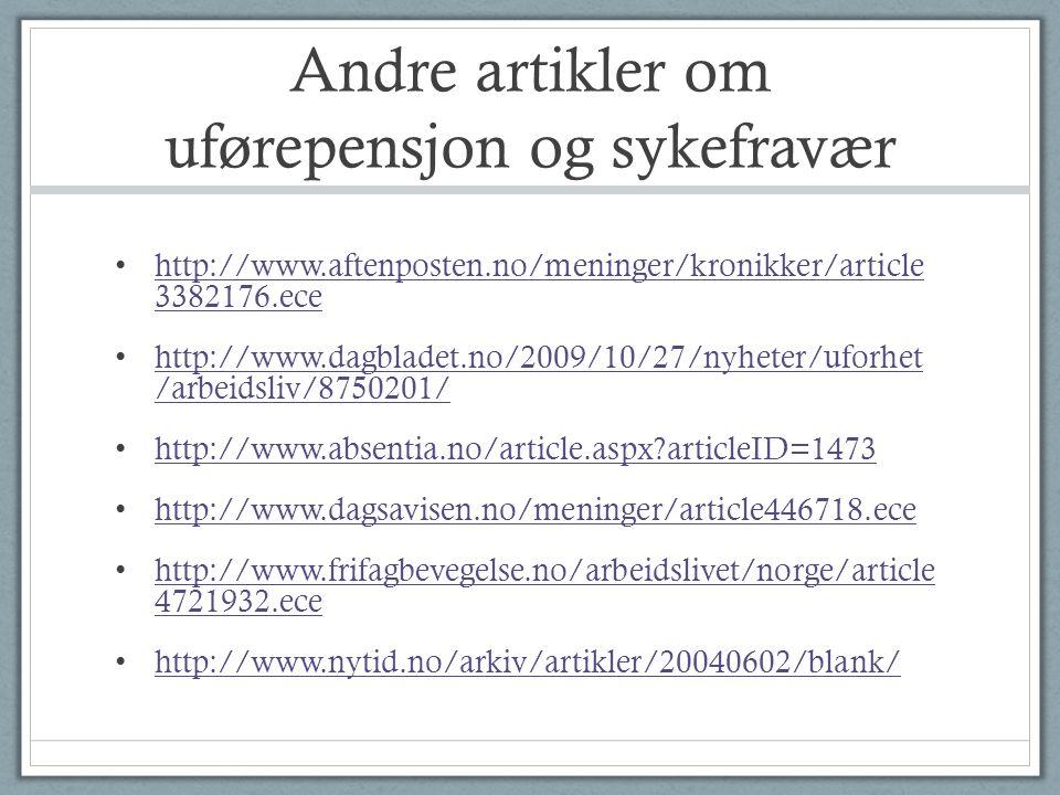 Andre artikler om uførepensjon og sykefravær • http://www.aftenposten.no/meninger/kronikker/article 3382176.ece http://www.aftenposten.no/meninger/kro