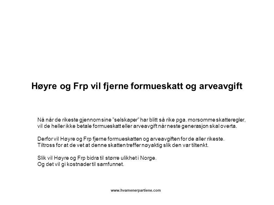 www.hvamenerpartiene.com Høyre og Frp vil fjerne formueskatt og arveavgift Nå når de rikeste gjennom sine selskaper har blitt så rike pga.