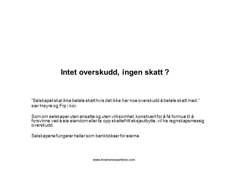 """www.hvamenerpartiene.com Intet overskudd, ingen skatt ? """"Selskapet skal ikke betale skatt hvis det ikke har noe overskudd å betale skatt med,"""" sier Hø"""