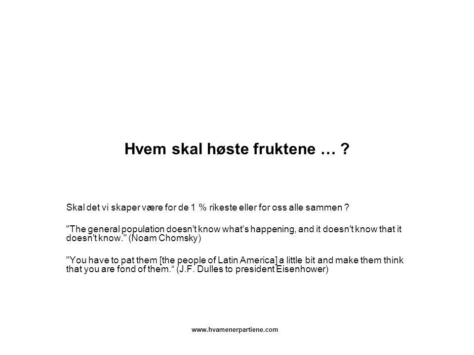 www.hvamenerpartiene.com Hvem skal høste fruktene … .