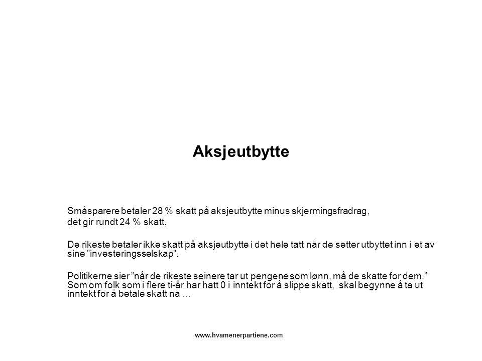 www.hvamenerpartiene.com Aksjeutbytte Småsparere betaler 28 % skatt på aksjeutbytte minus skjermingsfradrag, det gir rundt 24 % skatt. De rikeste beta