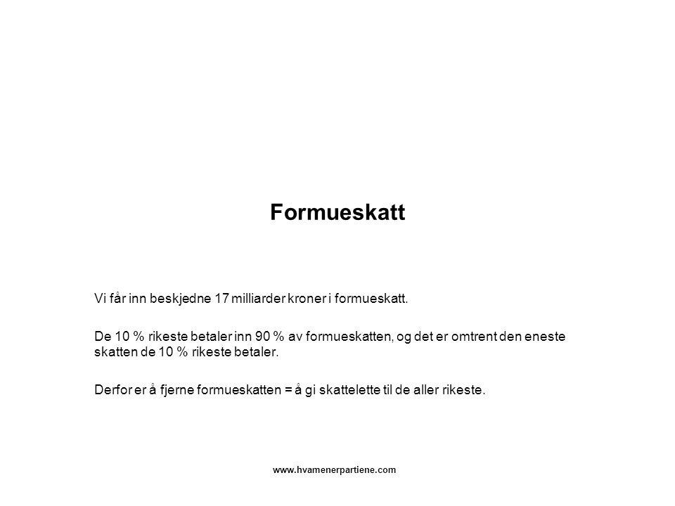 www.hvamenerpartiene.com Formueskatt Vi får inn beskjedne 17 milliarder kroner i formueskatt.