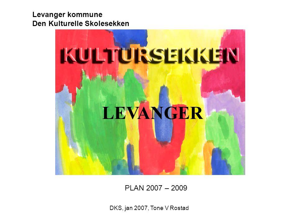 DKS, jan 2007, Tone V Rostad Levanger kommune Den Kulturelle Skolesekken PLAN 2007 – 2009 LEVANGER