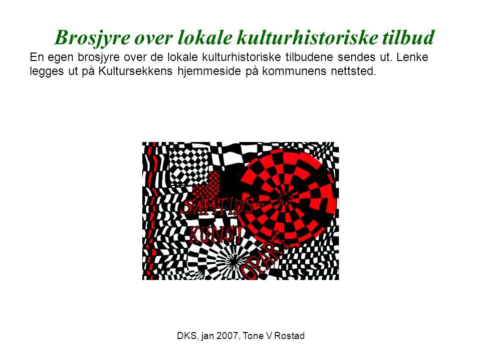 DKS, jan 2007, Tone V Rostad Brosjyre over lokale kulturhistoriske tilbud En egen brosjyre over de lokale kulturhistoriske tilbudene sendes ut.