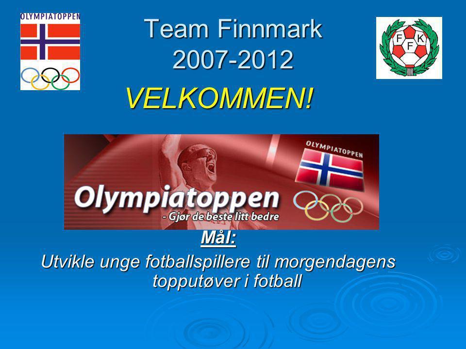 Team Finnmark 2007-2012 VELKOMMEN!Mål: Utvikle unge fotballspillere til morgendagens topputøver i fotball