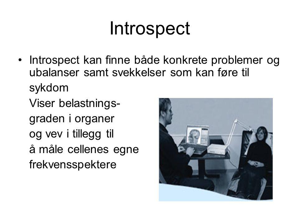 Introspect •Introspect kan finne både konkrete problemer og ubalanser samt svekkelser som kan føre til sykdom Viser belastnings- graden i organer og vev i tillegg til å måle cellenes egne frekvensspektere