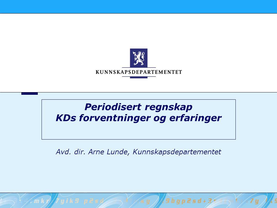 Periodisert regnskap KDs forventninger og erfaringer Avd. dir. Arne Lunde, Kunnskapsdepartementet