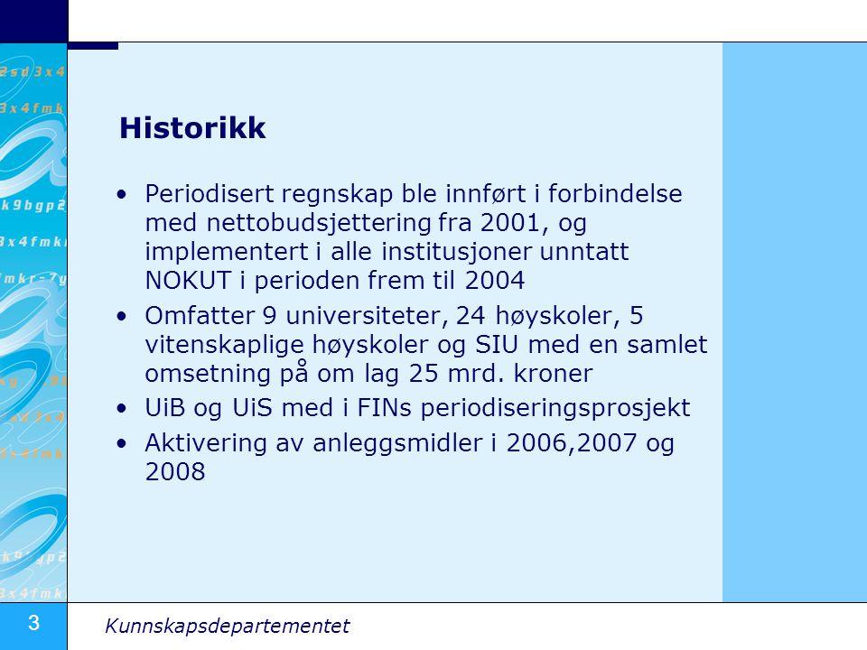 3 Kunnskapsdepartementet Historikk •Periodisert regnskap ble innført i forbindelse med nettobudsjettering fra 2001, og implementert i alle institusjon