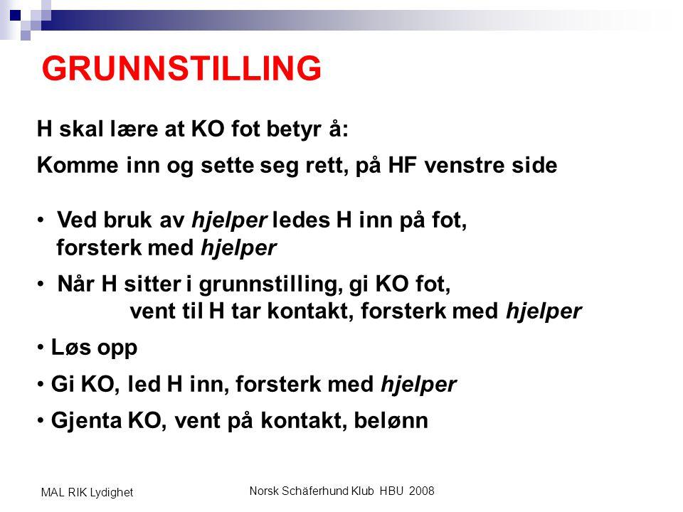 Norsk Schäferhund Klub HBU 2008 MAL RIK Lydighet GRUNNSTILLING H skal lære at KO fot betyr å: Komme inn og sette seg rett, på HF venstre side • Ved br