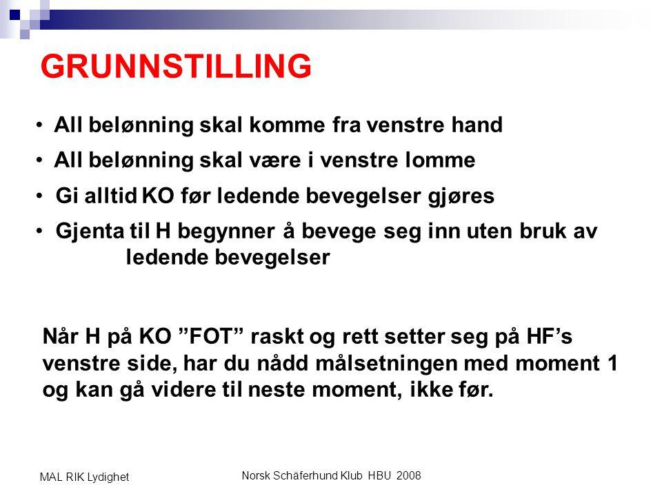 Norsk Schäferhund Klub HBU 2008 MAL RIK Lydighet GRUNNSTILLING • All belønning skal komme fra venstre hand • All belønning skal være i venstre lomme •