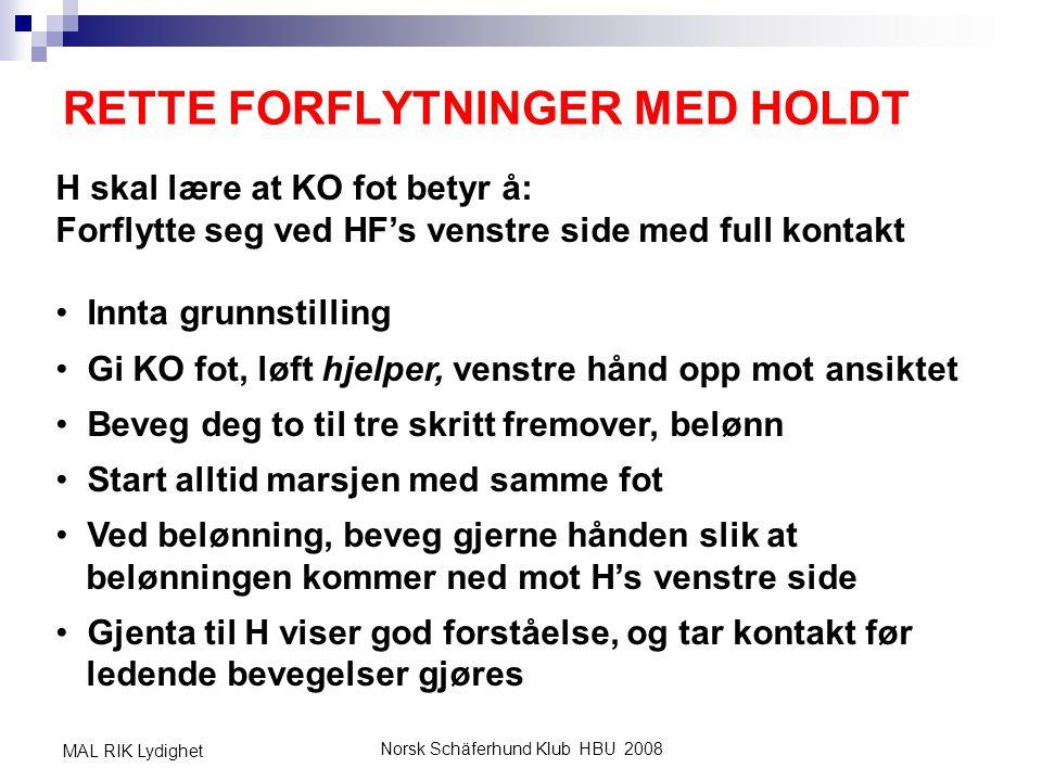Norsk Schäferhund Klub HBU 2008 MAL RIK Lydighet RETTE FORFLYTNINGER MED HOLDT H skal lære at KO fot betyr å: Forflytte seg ved HF's venstre side med