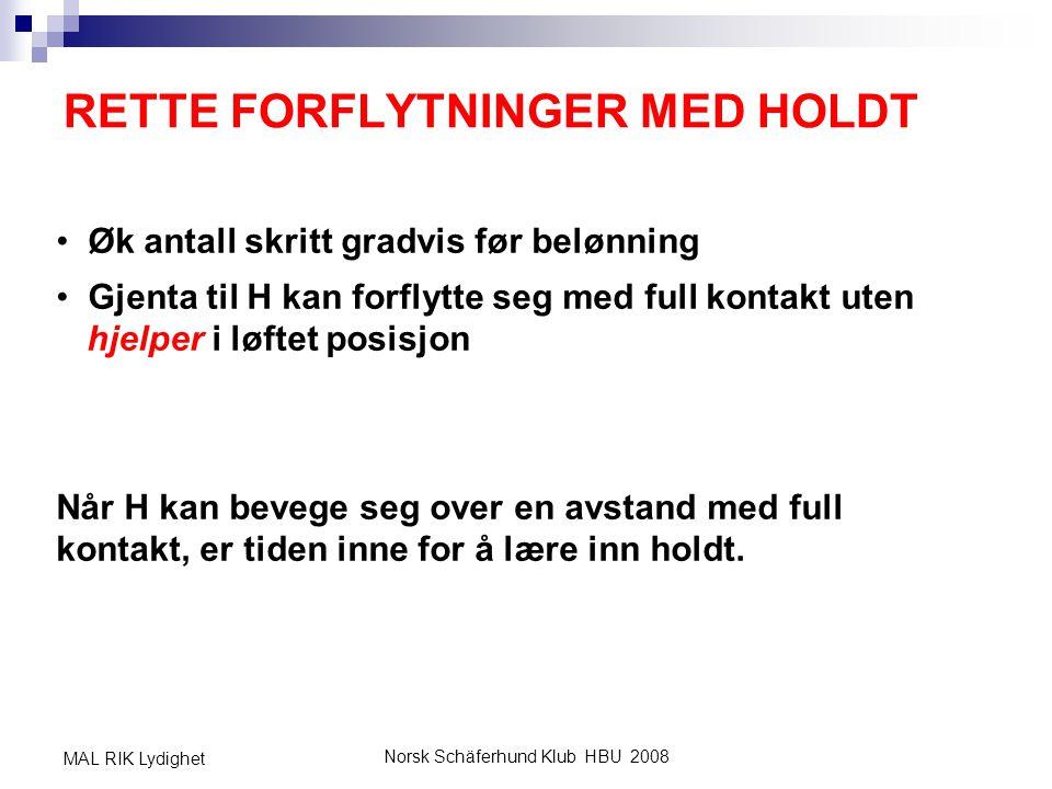 Norsk Schäferhund Klub HBU 2008 MAL RIK Lydighet RETTE FORFLYTNINGER MED HOLDT • Øk antall skritt gradvis før belønning • Gjenta til H kan forflytte s