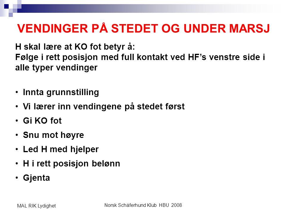 Norsk Schäferhund Klub HBU 2008 MAL RIK Lydighet VENDINGER PÅ STEDET OG UNDER MARSJ H skal lære at KO fot betyr å: Følge i rett posisjon med full kont