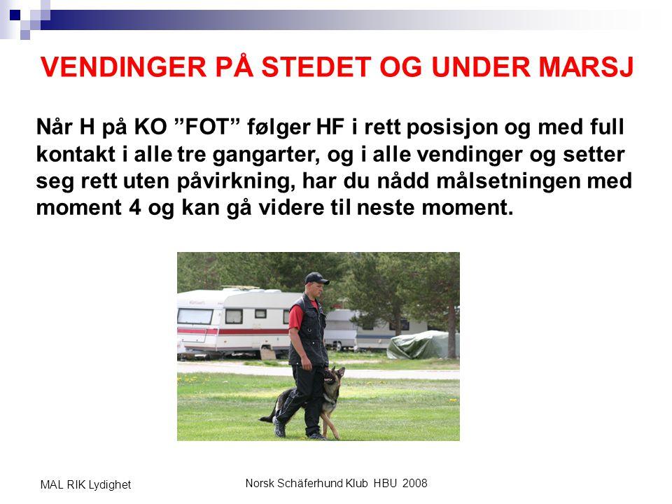 """Norsk Schäferhund Klub HBU 2008 MAL RIK Lydighet VENDINGER PÅ STEDET OG UNDER MARSJ Når H på KO """"FOT"""" følger HF i rett posisjon og med full kontakt i"""