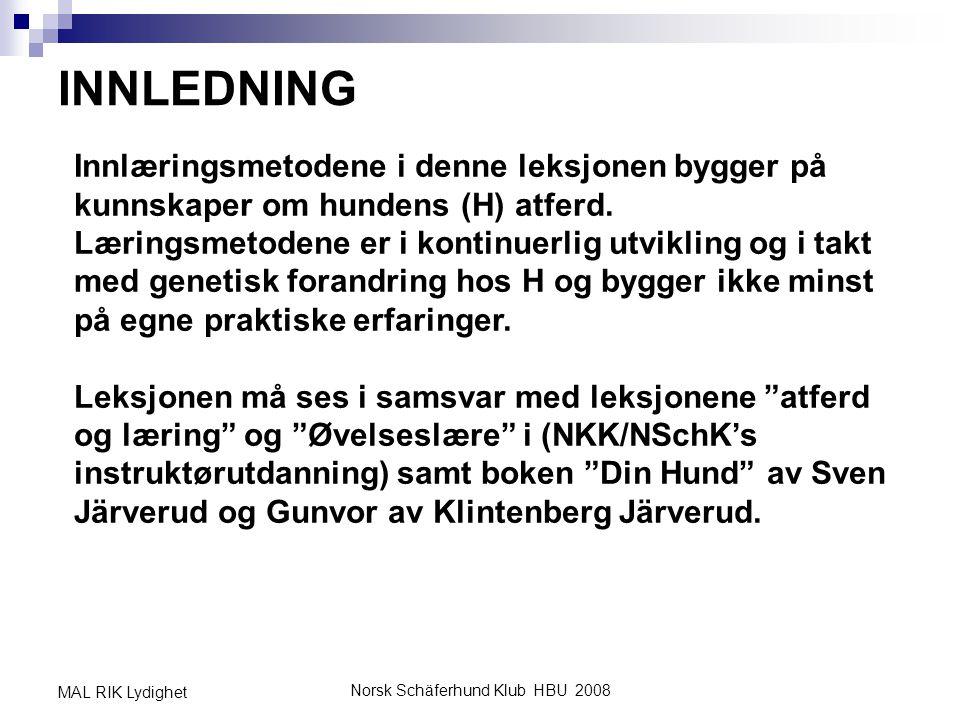 Norsk Schäferhund Klub HBU 2008 MAL RIK Lydighet INNLEDNING Innlæringsmetodene i denne leksjonen bygger på kunnskaper om hundens (H) atferd. Læringsme