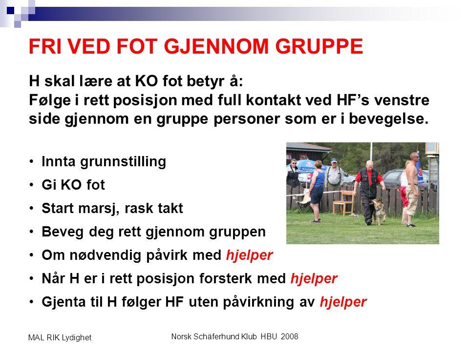 Norsk Schäferhund Klub HBU 2008 MAL RIK Lydighet FRI VED FOT GJENNOM GRUPPE H skal lære at KO fot betyr å: Følge i rett posisjon med full kontakt ved