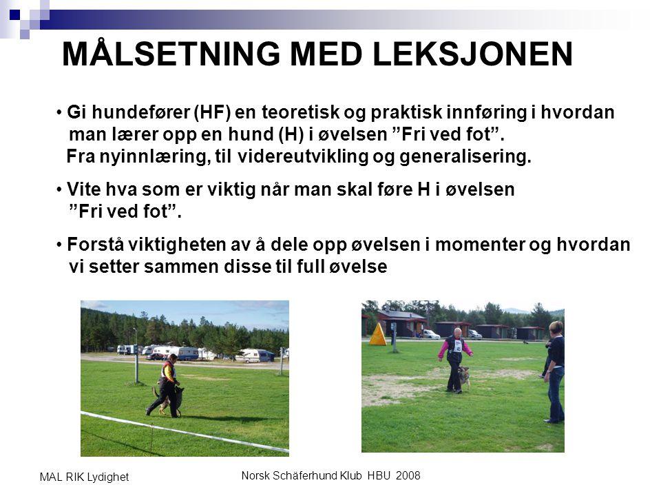 Norsk Schäferhund Klub HBU 2008 MAL RIK Lydighet MÅLSETNING MED LEKSJONEN • Gi hundefører (HF) en teoretisk og praktisk innføring i hvordan man lærer