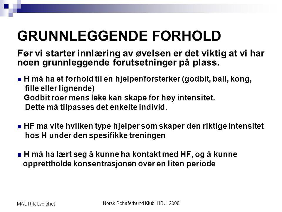 Norsk Schäferhund Klub HBU 2008 MAL RIK Lydighet FASE 1 - NYINNLÆRING Målsetning med fase 1 Lære H at den på KO fot skal: Oppmerksom og i riktig posisjon, følge HF's venstre side over en anstand på ca.
