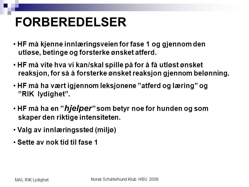 Norsk Schäferhund Klub HBU 2008 MAL RIK Lydighet FORBEREDELSER • HF må kjenne innlæringsveien for fase 1 og gjennom den utløse, betinge og forsterke ø