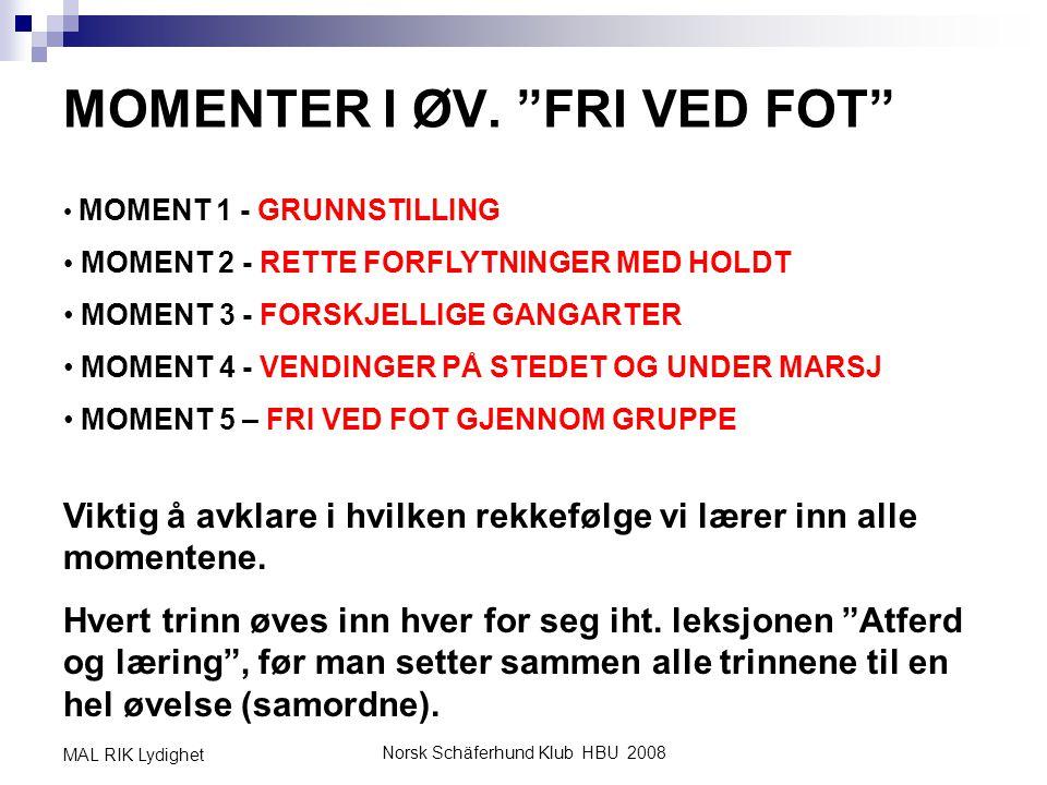 """Norsk Schäferhund Klub HBU 2008 MAL RIK Lydighet MOMENTER I ØV. """"FRI VED FOT"""" • MOMENT 1 - GRUNNSTILLING • MOMENT 2 - RETTE FORFLYTNINGER MED HOLDT •"""