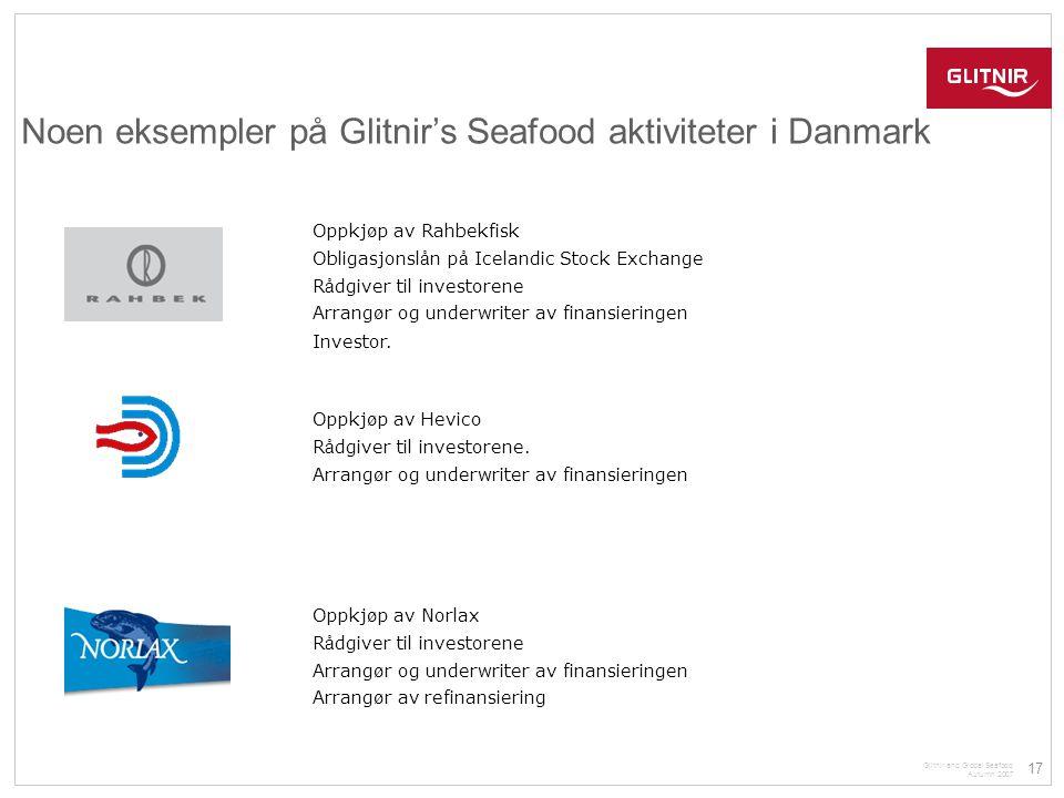 17 Glitnir and Global Seafood Autumn 2007 Noen eksempler på Glitnir's Seafood aktiviteter i Danmark Oppkj ø p av Rahbekfisk Obligasjonsl å n p å Icela