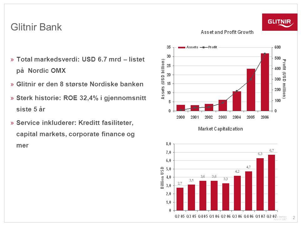 2 Glitnir and Global Seafood Autumn 2007 Glitnir Bank »Total markedsverdi: USD 6.7 mrd – listet på Nordic OMX »Glitnir er den 8 største Nordiske banke