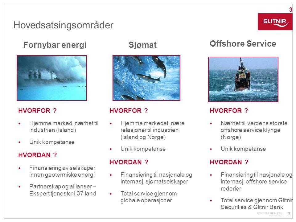 3 Glitnir and Global Seafood Autumn 2007 3 Hovedsatsingsområder Sjømat Offshore Service Fornybar energi HVORFOR ? • Hjemme marked, nærhet til industri