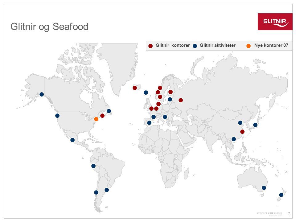 18 Glitnir and Global Seafood Autumn 2007 Examples of Glitnir's Recent Activities Aker Seafoods - Norway Bond issuance on the Icelandic Stock Exchange AquaChile - Chile Club loan, participation Clearwater Seafood - Canada Bond issuance on the Icelandic Stock Exchange Cooke Aquaculture - Canada Acquisition financing at the East Coast of Canada Fisheries Products International (FPI) - Canada Advisory on FPI's sale of The Seafood Comany in the UK Villa Salmon - Norway Private Placement – USD 24 million Norway Pelagic - Norway Private Placement – USD 37 million Marin Vekst II - Norway Private Placement – USD 42 million