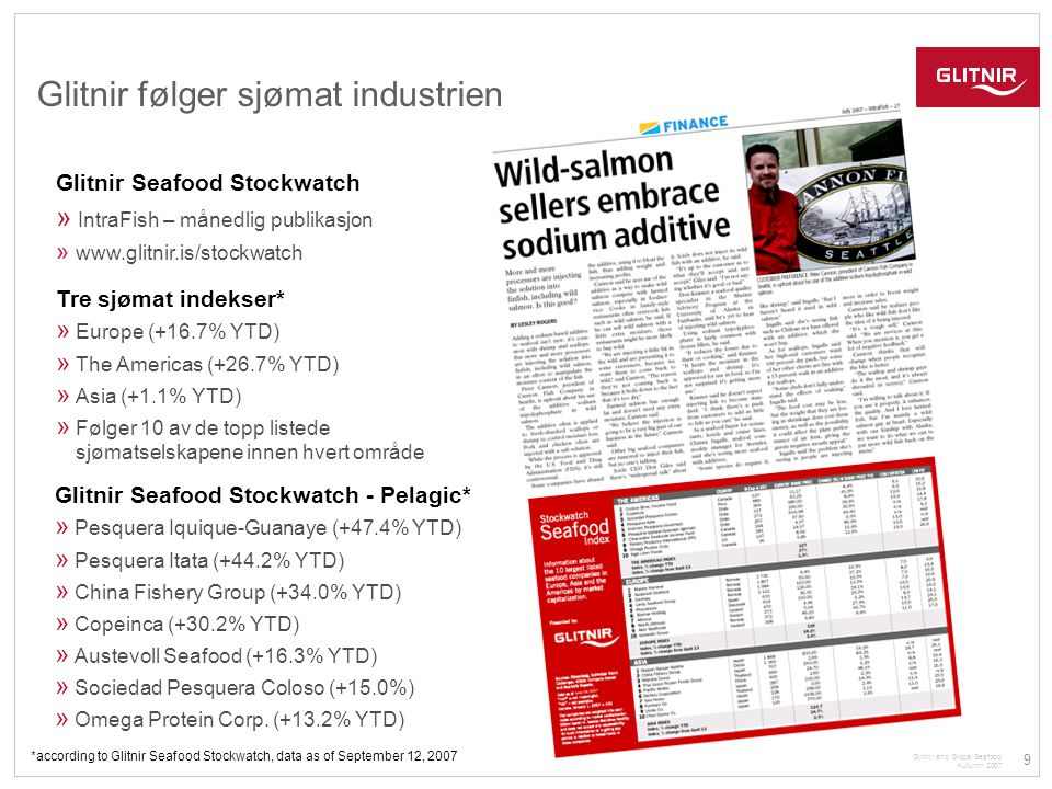 9 Glitnir and Global Seafood Autumn 2007 Tre sjømat indekser* » Europe (+16.7% YTD) » The Americas (+26.7% YTD) » Asia (+1.1% YTD) » Følger 10 av de t