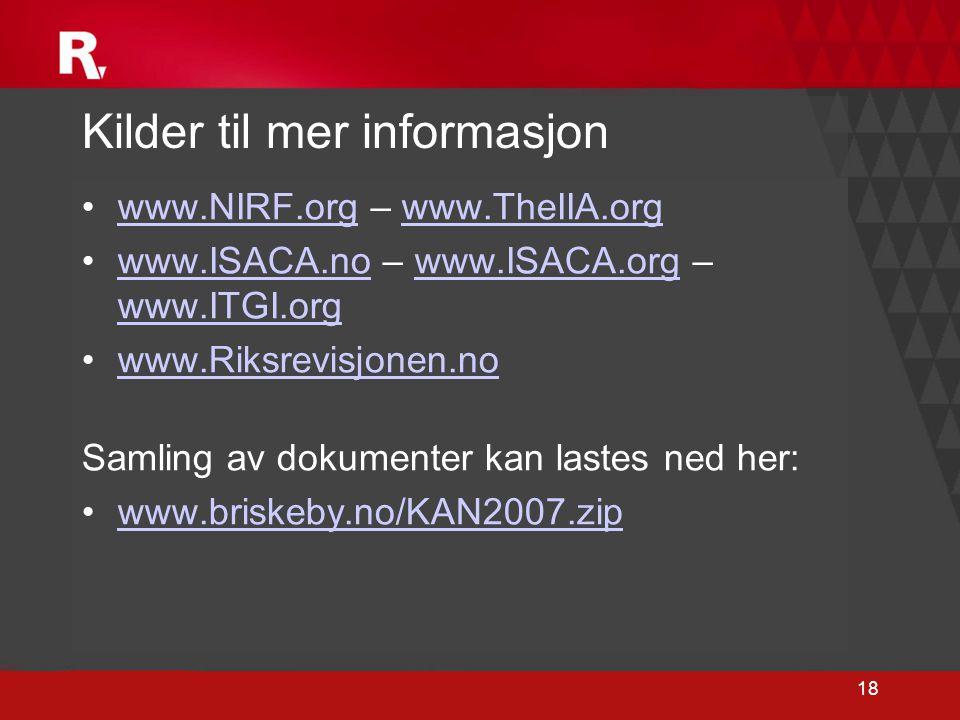 18 Kilder til mer informasjon •www.NIRF.org – www.TheIIA.orgwww.NIRF.orgwww.TheIIA.org •www.ISACA.no – www.ISACA.org – www.ITGI.orgwww.ISACA.nowww.ISA