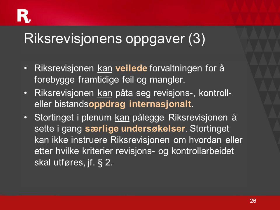 26 Riksrevisjonens oppgaver (3) •Riksrevisjonen kan veilede forvaltningen for å forebygge framtidige feil og mangler. •Riksrevisjonen kan påta seg rev