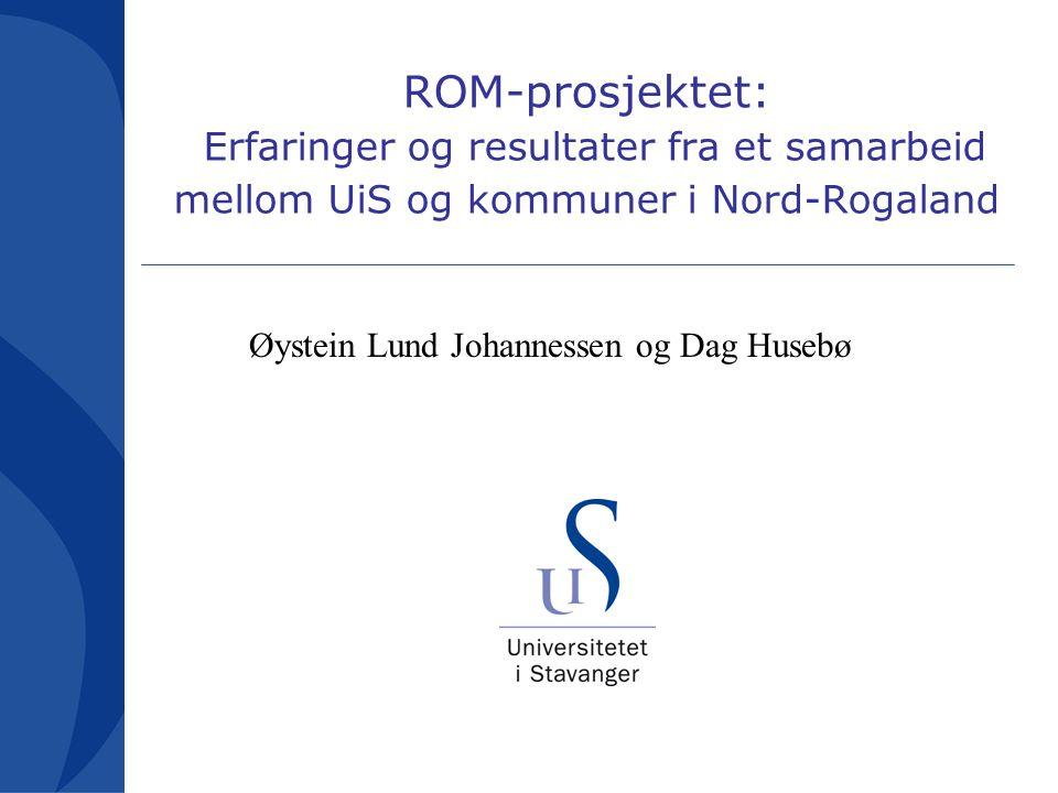 ROM-prosjektet: Erfaringer og resultater fra et samarbeid mellom UiS og kommuner i Nord-Rogaland Øystein Lund Johannessen og Dag Husebø