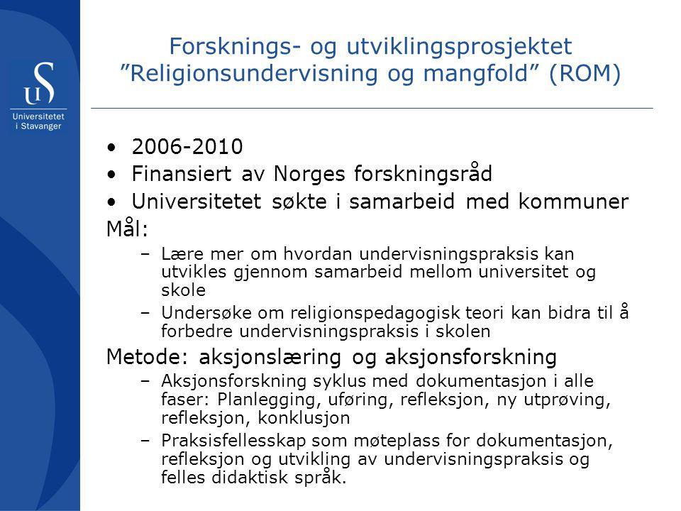 """Forsknings- og utviklingsprosjektet """"Religionsundervisning og mangfold"""" (ROM) •2006-2010 •Finansiert av Norges forskningsråd •Universitetet søkte i sa"""