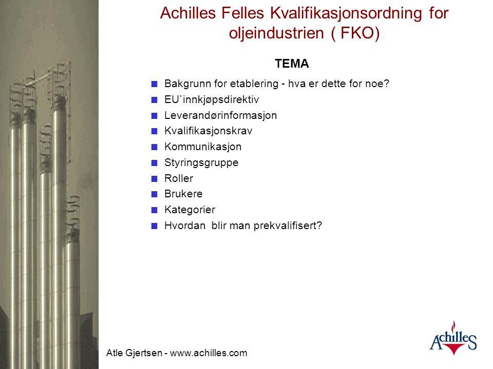 Atle Gjertsen - www.achilles.com Hva er Oljeindustriens kvalifikasjonsordning ved anskaffelser? Prosjekt Farsundbassenget 3.juni 2005 Av Atle Gjertsen