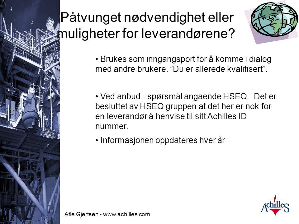 Atle Gjertsen - www.achilles.com Påtvunget nødvendighet eller muligheter for leverandørene? • Gir leverandørene et kontaktpunkt med standardiserte kri