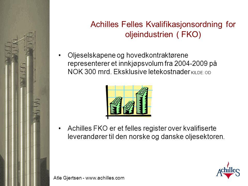 Atle Gjertsen - www.achilles.com Achilles Felles Kvalifikasjonsordning for oljeindustrien ( FKO) TEMA  Bakgrunn for etablering - hva er dette for noe