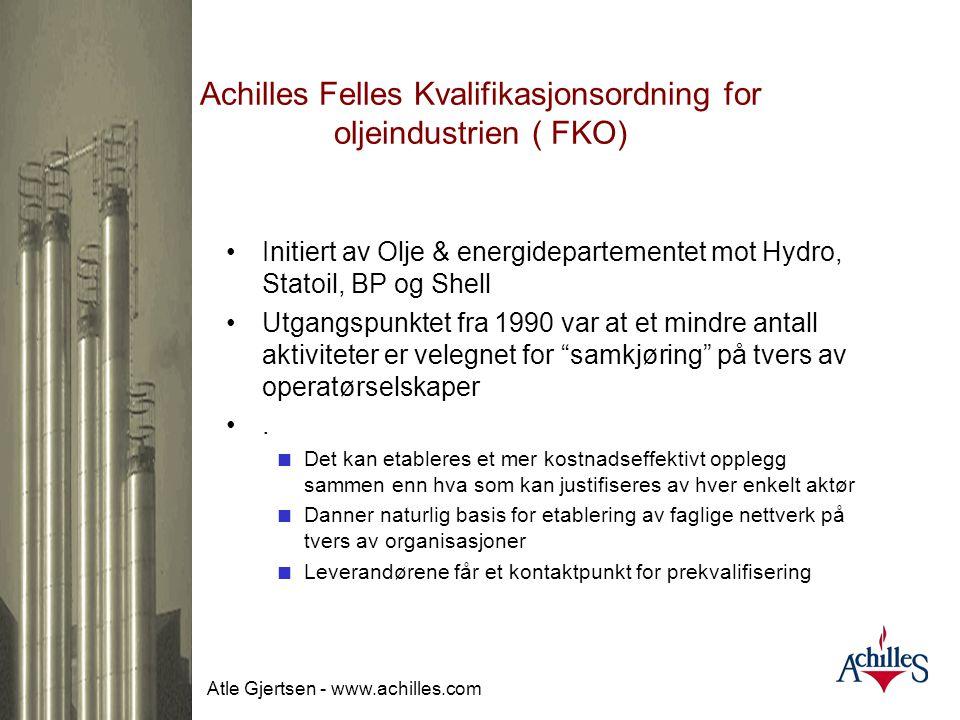 Atle Gjertsen - www.achilles.com Achilles Felles Kvalifikasjonsordning for oljeindustrien ( FKO) •Oljeselskapene og hovedkontraktørene representerer e