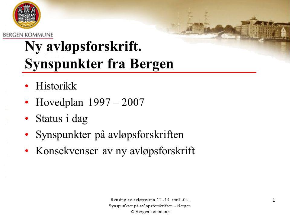 Rensing av avløpsvann 12.-13. april -05. Synspunkter på avløpsforskriften - Bergen © Bergen kommune 1 Ny avløpsforskrift. Synspunkter fra Bergen •Hist