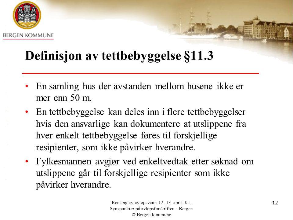 Rensing av avløpsvann 12.-13. april -05. Synspunkter på avløpsforskriften - Bergen © Bergen kommune 12 Definisjon av tettbebyggelse §11.3 •En samling