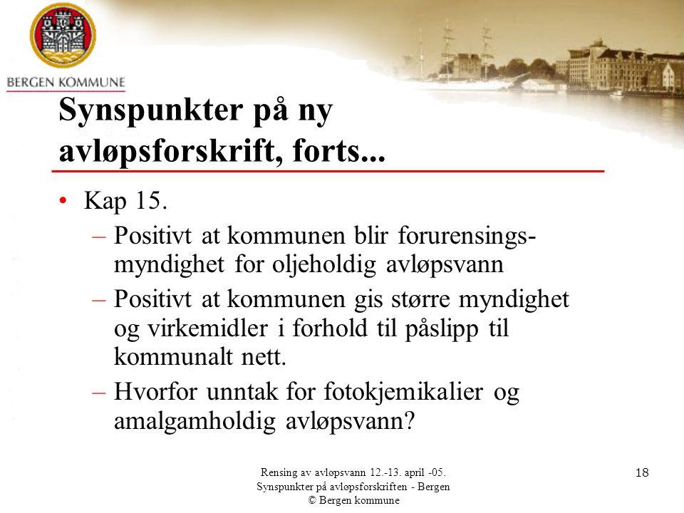 Rensing av avløpsvann 12.-13. april -05. Synspunkter på avløpsforskriften - Bergen © Bergen kommune 18 Synspunkter på ny avløpsforskrift, forts... •Ka