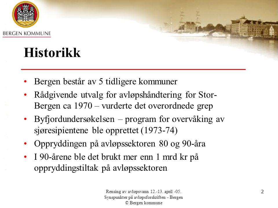 Rensing av avløpsvann 12.-13. april -05. Synspunkter på avløpsforskriften - Bergen © Bergen kommune 2 Historikk •Bergen består av 5 tidligere kommuner