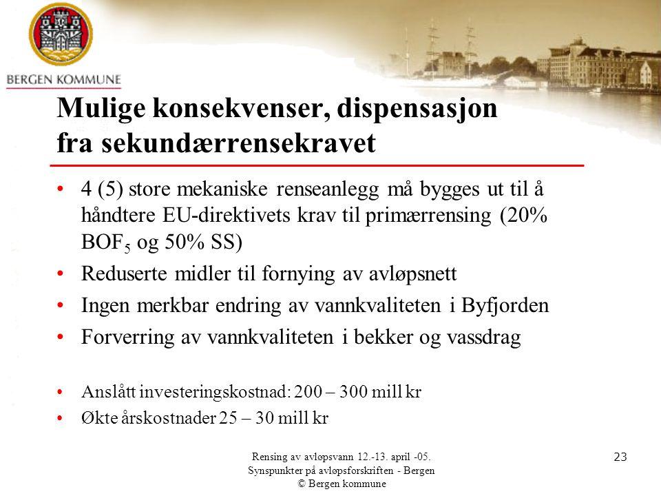 Rensing av avløpsvann 12.-13. april -05. Synspunkter på avløpsforskriften - Bergen © Bergen kommune 23 Mulige konsekvenser, dispensasjon fra sekundærr