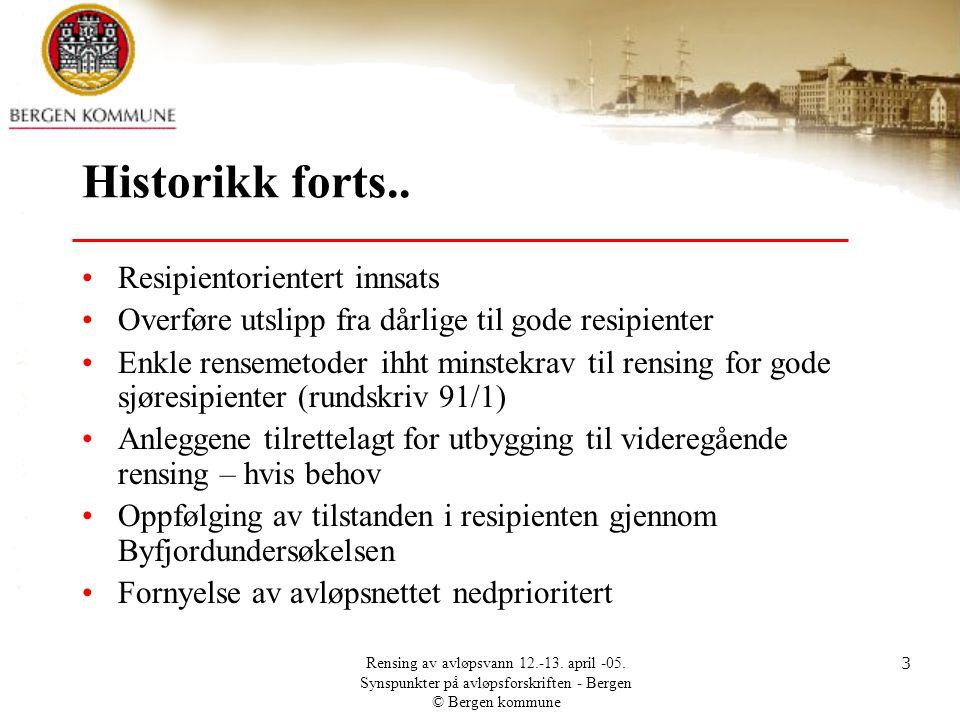 Rensing av avløpsvann 12.-13. april -05. Synspunkter på avløpsforskriften - Bergen © Bergen kommune 3 Historikk forts.. •Resipientorientert innsats •O