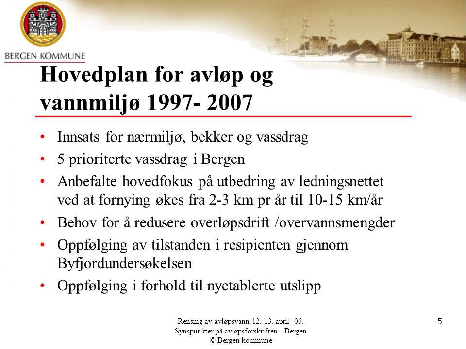 Rensing av avløpsvann 12.-13. april -05. Synspunkter på avløpsforskriften - Bergen © Bergen kommune 5 Hovedplan for avløp og vannmiljø 1997- 2007 •Inn
