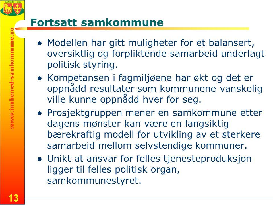 www.innherred-samkommune.no 13 Fortsatt samkommune  Modellen har gitt muligheter for et balansert, oversiktlig og forpliktende samarbeid underlagt politisk styring.