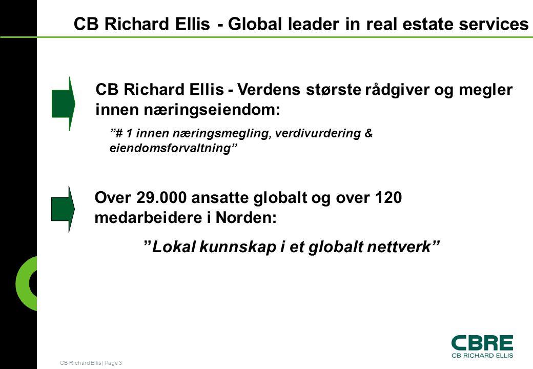 CB Richard Ellis   Page 3 CB Richard Ellis - Global leader in real estate services CB Richard Ellis - Verdens største rådgiver og megler innen næringseiendom: Over 29.000 ansatte globalt og over 120 medarbeidere i Norden: Lokal kunnskap i et globalt nettverk # 1 innen næringsmegling, verdivurdering & eiendomsforvaltning