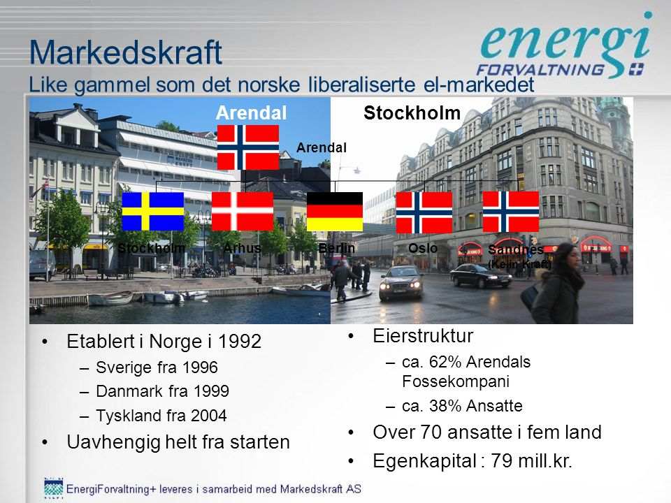 Markedskraft Like gammel som det norske liberaliserte el-markedet ArendalStockholm •Eierstruktur –ca.