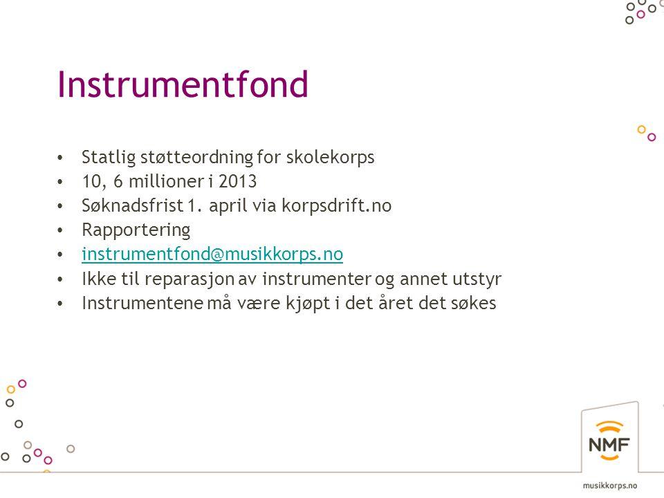 Instrumentfond • Statlig støtteordning for skolekorps • 10, 6 millioner i 2013 • Søknadsfrist 1. april via korpsdrift.no • Rapportering • instrumentfo