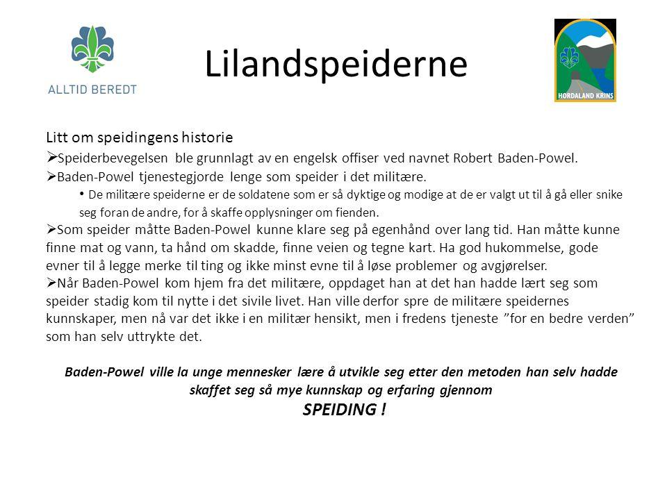 Lilandspeiderne Litt om speidingens historie  Speiderbevegelsen ble grunnlagt av en engelsk offiser ved navnet Robert Baden-Powel.  Baden-Powel tjen