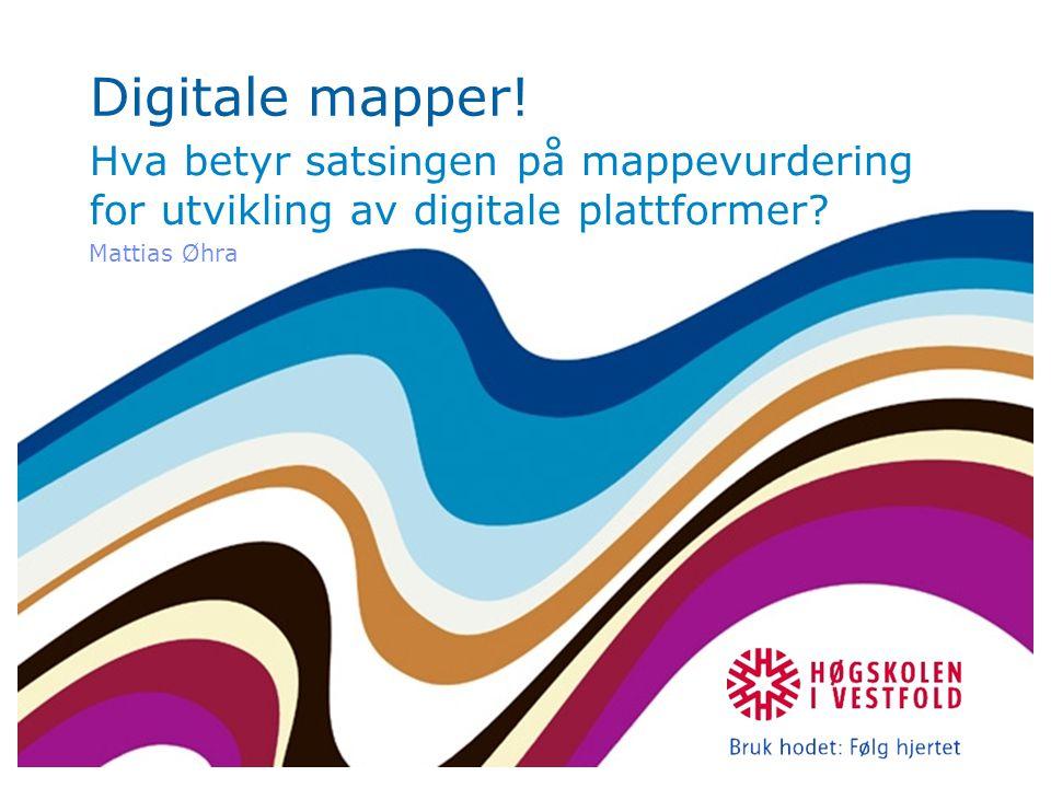 Digitale mapper! Hva betyr satsingen på mappevurdering for utvikling av digitale plattformer? Mattias Øhra